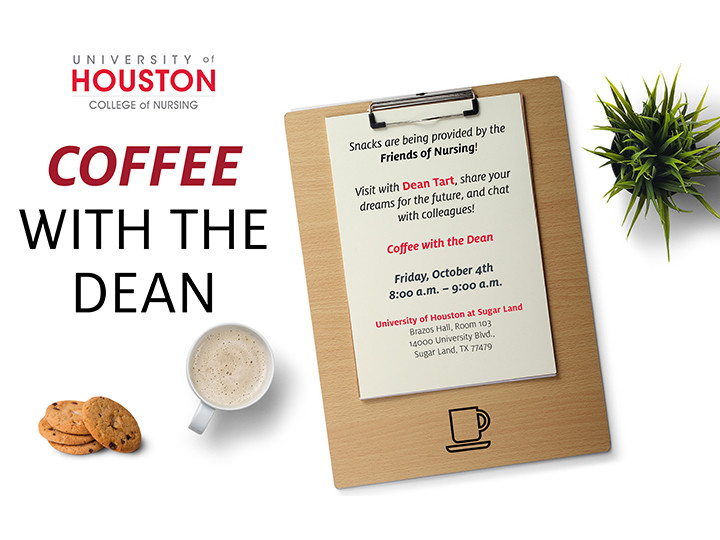 Coffee with the dean on Oct 4 from 8 to 9 am in University of Houston at Sugar Land