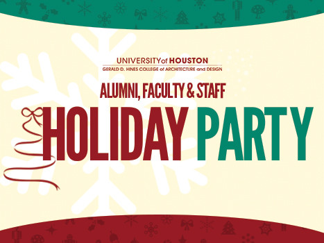 Celebrate the Holiday Season with the alumni, faculty, and staff of the Hines College of Architecture and Design.
