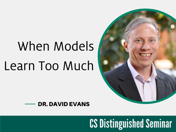 October 8th 2021 seminar with David Evans. When Models Learn Too Much
